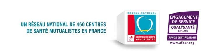 Un réseau national de 460 centres de santé mutualistes en France. Engagement de service du réseau des centres de santé mutualistes sur la certification Quali'Santé